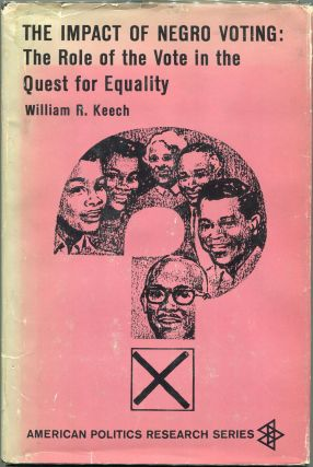The Impact of Negro Voting; The Role of the Vote in the Quest for Equality. William R. Keech