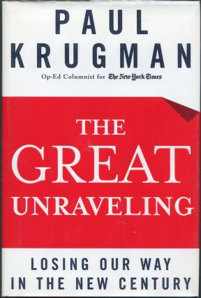 The Great Unraveling; Losing Our Way in the New Century. Paul Krugman