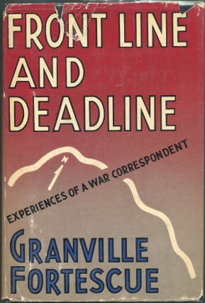 Front Line and Deadline; The Experiences of a War Correspondent. Granville Fortescue
