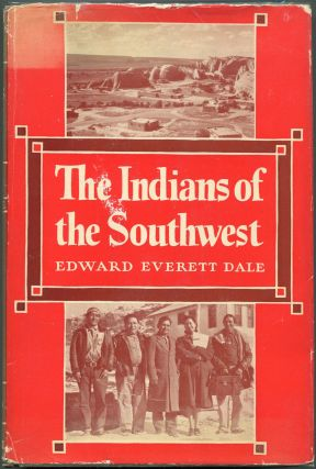 The Indians of the Southwest; A Century of Development under the United States. Edward Everett Dale