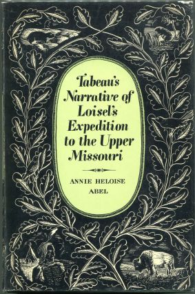 Tabeau's Narrative of Loisel's Expedition to the Upper Missouri. Annie Heloise Abel,...