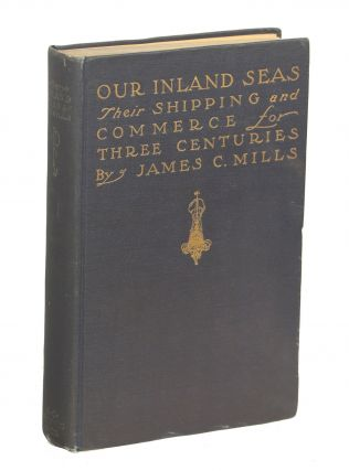 Our Inland Seas; Their Shipping & Commerce for Three Centuries. James Cooke Mills