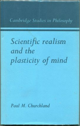 Scientific Realism and the Plasticity of Mind. Paul Churchland