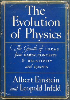 The Evolution of Physics; The Growth of Ideas from Early Concepts to Relativity and Quanta....
