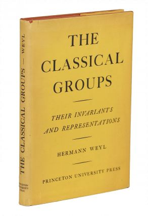 The Classical Groups; Their Invariants and Representations. Hermann Weyl