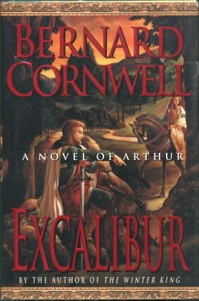 Excalibur; A Novel of Arthur. Bernard Cornwell