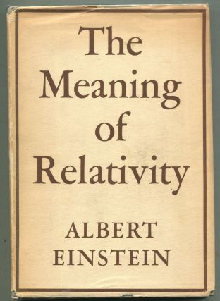 The Meaning of Relativity. Albert Einstein