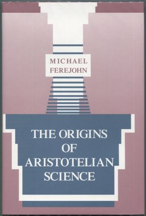The Origins of Aristotelian Science. Michael Ferejohn