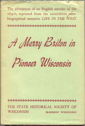 A Merry Briton in Pioneer Wisconsin; A Contemporary Narrative Reprinted from Life in the West ......