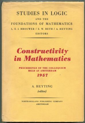 Constructivity in Mathematics; Proceedings of the Colloquium Held at Amsterdam, 1957. A. Heyting