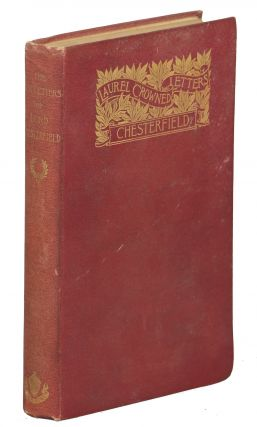 The Best Letters of Lord Chesterfield; Letters to His Son and Letters to His Godson. Philip...