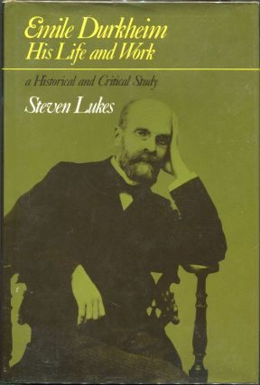 Émile Durkheim; His Life and Work: A Historical and Critical Study. Steven Lukes