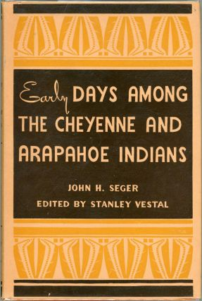 Early Days Among the Cheyenne and Arapahoe Indians. John H. Seger