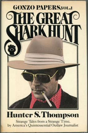 The Great Shark Hunt; Strange Tales from a Strange Time. Hunter S. Thompson