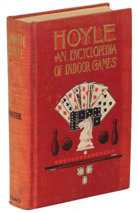 Foster's Complete Hoyle; An Encyclopedia of All the Indoor Games Played at the Present Day. R. F....