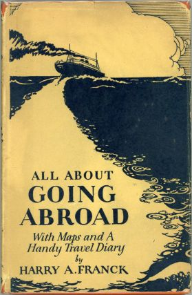 All About Going Abroad; With Maps and a Handy Travel Diary. Harry A. Franck