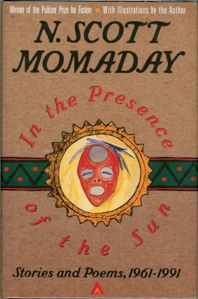 In the Presence of the Sun; Stories and Poems, 1961 - 1991. N. Scott Momaday