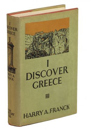I Discover Greece; Wherein an Incurable Nomad Sets Forth what Befell Him and an Artist Friend...