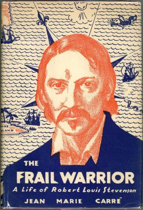 The Frail Warrior; A Life of Robert Louis Stevenson. Jean Marie Carre
