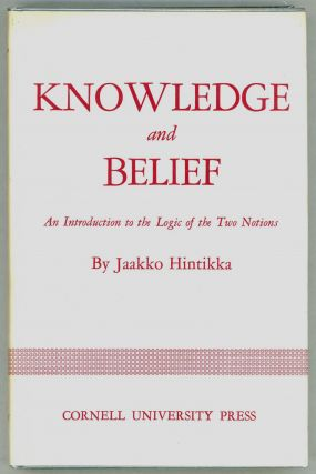 Knowledge and Belief; An Introduction to the Logic of the Two Notions. Jaakko Hintikka