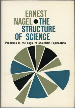 The Structure of Science; Problems in the Logic of Scientific Exploration. Ernest Nagel