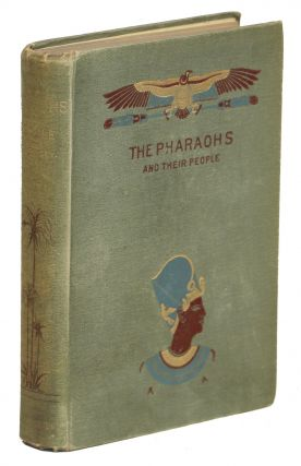 The Pharaohs and Their People; Scenes of Old Egyptian Life and History. E. Berkley