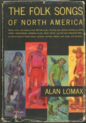 The Folk Songs of North America; In the English Language. Alan Lomax