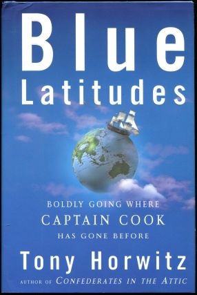 Blue Latitudes; Boldly Going Where Captain Cook Has Gone Before. Tony Horwitz