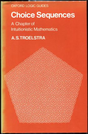 Choice Sequences; A Chapter of Intuitionistic Mathematics. A. S. Troelstra