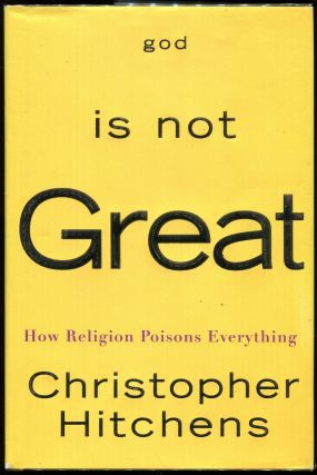 God Is Not Great; How Religion Poisons Everything. Christopher Hitchens