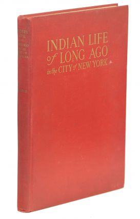 Indian Life of Long Ago in the City of New York. Reginald Pelham Bolton