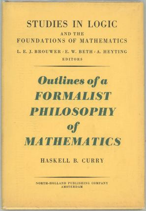 Outlines of a Formalist Philosophy of Mathematics. Haskell B. Curry